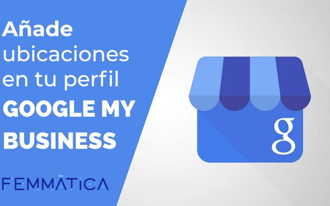 Añade ubicaciones en tu perfil Google My Business