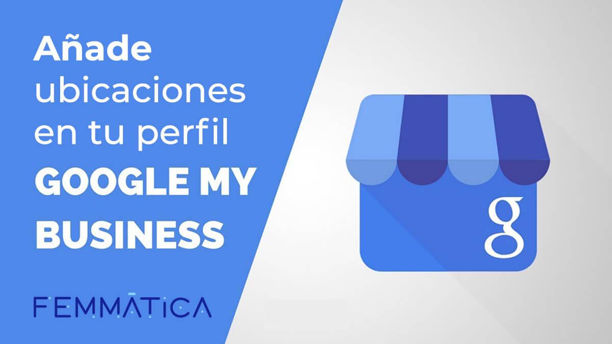 Cómo añadir ubicaciones en tu perfil Google My Business